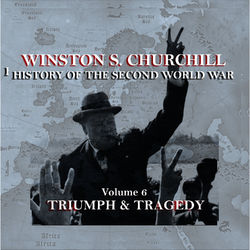 Winston S Churchill's History Of The Second World War - Volume 6 - Triumph & Tragedy