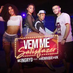 Vem Me Satisfazer – MC Ingryd e DJ Henrique da VK