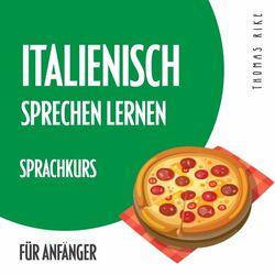 Italienisch sprechen lernen (Sprachkurs für Anfänger) Audiobook