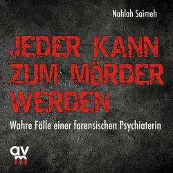 Jeder kann zum Mörder werden (Wahre Fälle einer forensischen Psychiaterin) Audiobook