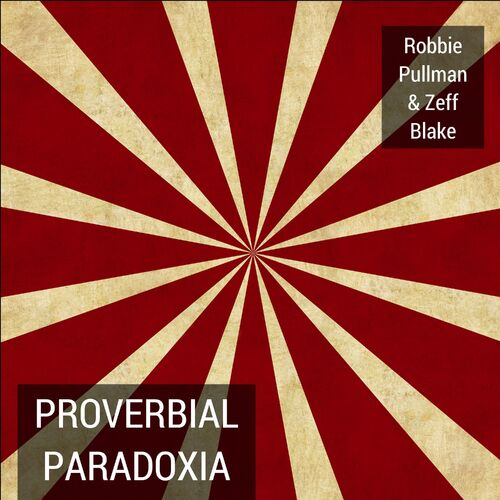 Robbie Pullman Zeff Blake Proverbial Paradoxia Music Streaming