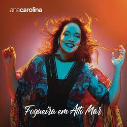Ana Carolina – Fogueira em Alto Mar 2019 CD Completo