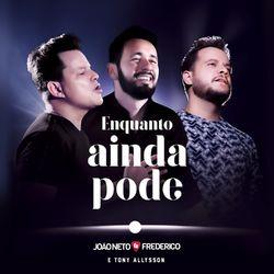 Música Enquanto Ainda Pode – Joao Neto e Frederico, Tony Allysson Mp3 download