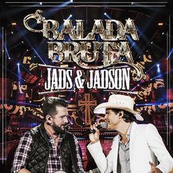 Jads e Jadson – Balada Bruta (Ao Vivo) 2017 CD Completo