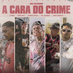 A Cara do Crime (Nós Incomoda) – Mc Poze do Rodo part Bielzin e MC Cabelinho