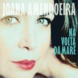 Download Joana Amendoeira - Na Volta da Maré 2021