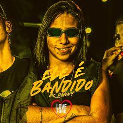 Ele É Bandido – MC Danny