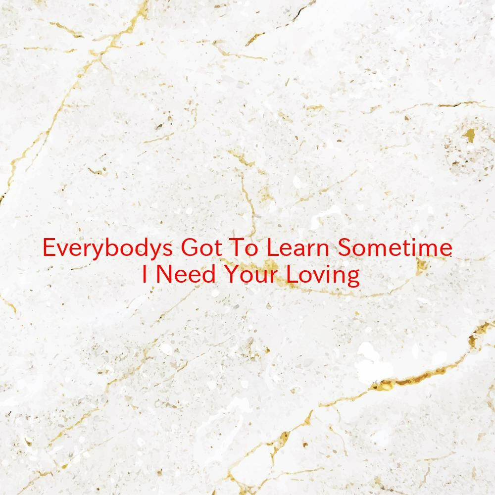 (Everybody's Got To Learn Sometime) I Need Your Loving (Complete version originally performed by Baby D.)