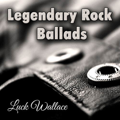 luck wallace legendary rock ballads best hard rock heavy metal power ballads greatest love. Black Bedroom Furniture Sets. Home Design Ideas
