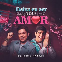 Download Deixa Eu Ser o Teu Amor – DJ Ivis e Nattan MP3 320 Kbps Torrent