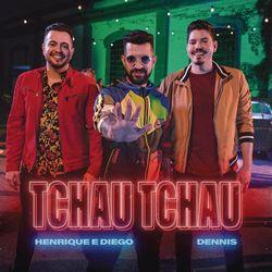 Música Tchau Tchau - Henrique & Diego, DENNIS (2019)