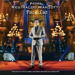 do Padre Reginaldo Manzotti - Álbum Paz E Luz (Ao Vivo) Download