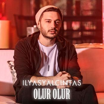 Ilyas Yalcintas Olur Olur Listen With Lyrics Deezer