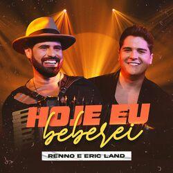 Baixar Música Hoje Eu Beberei – Renno, Eric Land mp3 CD Completo