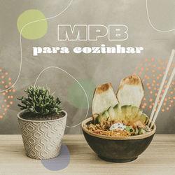 MPB Para Cozinhar 2020 CD Completo