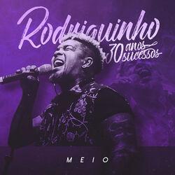 Rodriguinho – 30 Anos, 30 Sucessos: Meio 2019 CD Completo