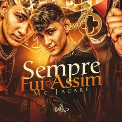 CD  Sempre Fui Assim - Mc Jacaré (2021) Download