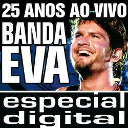 Banda Eva – 25 Anos ao Vivo/ Audio do DVD 2007 CD Completo