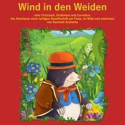Der Wind in den Weiden (oder Christoph, Großmaul und Cornelius. Die Abenteuer einer lustigen Gesellschaft am Fluss, im Wald