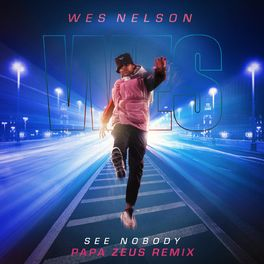 Wes Nelson See Nobody Papa Zeus Remix Lyrics And Songs Deezer Then you happened,girl, this feeling that posessses me. deezer
