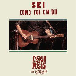 Nando Reis e Os Infernais – Sei – Como Foi em BH (Ao Vivo) 2013 CD Completo