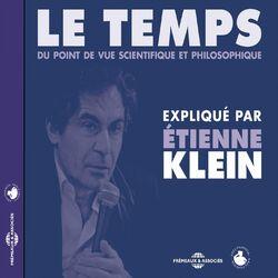 Le temps du point de vue scientifique et philosophique (Expliqué par Etienne Klein)