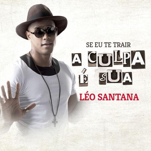 Baixar Música Se Eu Te Trair a Culpa É Sua – Single – Léo Santana (2015) Grátis