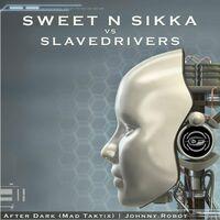 After Dark - SWEET'N'SIKKA - SLAVEDRIVERS