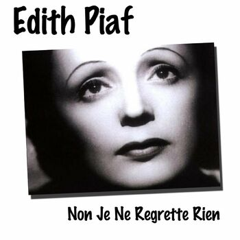 édith Piaf Non Je Ne Regrette Rien Listen With Lyrics Deezer