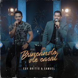Música Brincando de Casal - Edy Britto & Samuel (2021)