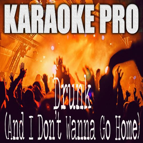 Drunk (And I Don't Wanna Go Home) (Originally Performed by Elle King and Miranda Lambert) (Karaoke Version)