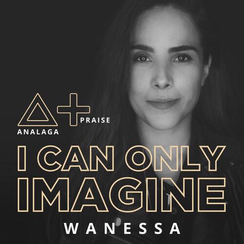 Baixar Single I Can Only Imagine, Baixar CD I Can Only Imagine, Baixar I Can Only Imagine, Baixar Música I Can Only Imagine - ANALAGA, Wanessa 2018, Baixar Música ANALAGA, Wanessa - I Can Only Imagine 2018