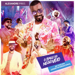 CD Alexandre Pires - O Baile do Nego Véio Ao Vivo Em Jurerê Internacional 2019
