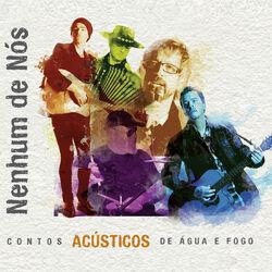 Nenhum De Nós – Contos Acústicos de Água e Fogo 2013 CD Completo