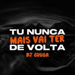 Música Tu Nunca Mais Vai Ter de Volta – DJ Guuga Mp3 download