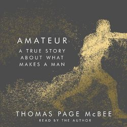 Amateur - A True Story About What Makes a Man (Unabridged) Audiobook