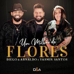 Diego e Arnaldo Part. Yasmin Santos – Um Milhão de Flores (Ao Vivo)