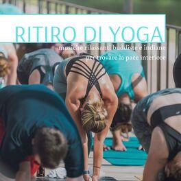Album cover of Ritiro di yoga: musiche rilassanti buddiste e indiane per trovare la pace interiore
