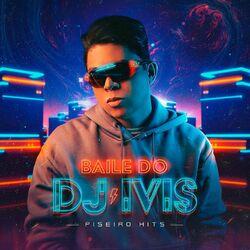 Download DJ Ivis - Baile do DJ Ivis: Piseiro Hits 2020