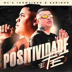 Positividade e Fé – MC's Jhowzinho e Kadinho