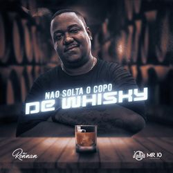 Download Não Solta o Copo de Whisky – Mc Rennan MP3 320 Kbps Torrent