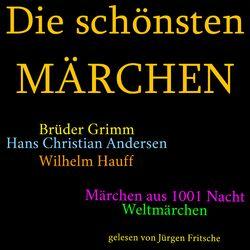 Die schönsten Märchen (Die größte Box aller Zeiten mit den Brüdern Grimm, Hans Christian Andersen, Wilhelm Hauff, Märchen  Audiobook