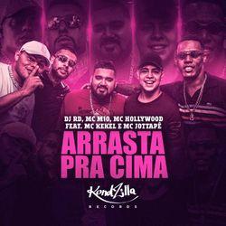 Arrasta Pra Cima – DJ RD part MC M10, MC Hollywood, MC JottaPê e MC Kekel