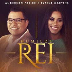 Humilde Rei (part. Elaine Martins) - Anderson Freire Download