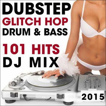Dubstep Glitch Hop Drum & Bass 101 Hits 2015 cover