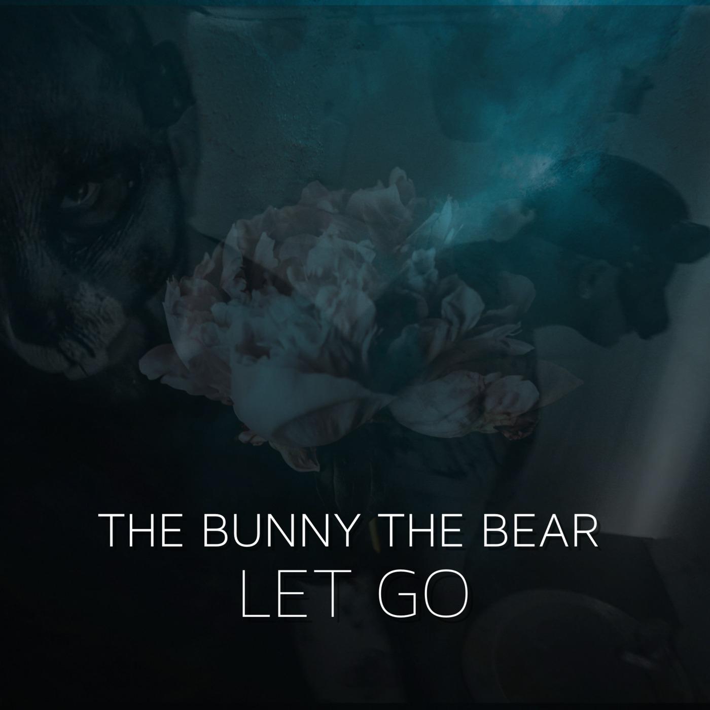 The Bunny The Bear - Let Go [single] (2018)