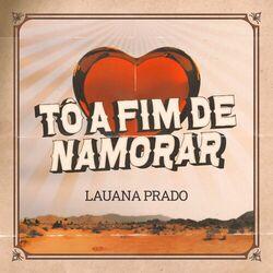 Música Tô A Fim De Namorar - Lauana Prado (2021)