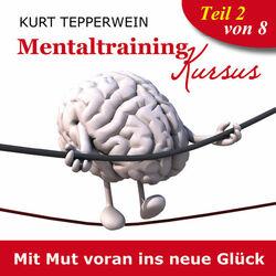 Mentaltraining Kursus: Mit Mut voran ins neue Glück, Teil 2