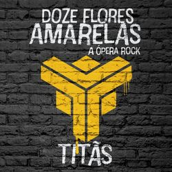 Download Titãs - Doze Flores Amarelas - A Ópera Rock 2018