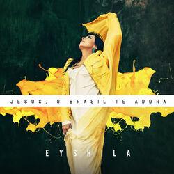 Baixar Eyshila – Jesus, O Brasil Te Adora (CD) 2012 Grátis